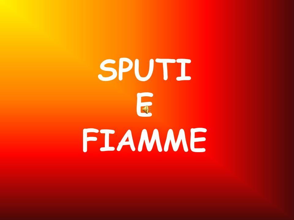 SPUTI E FIAMME