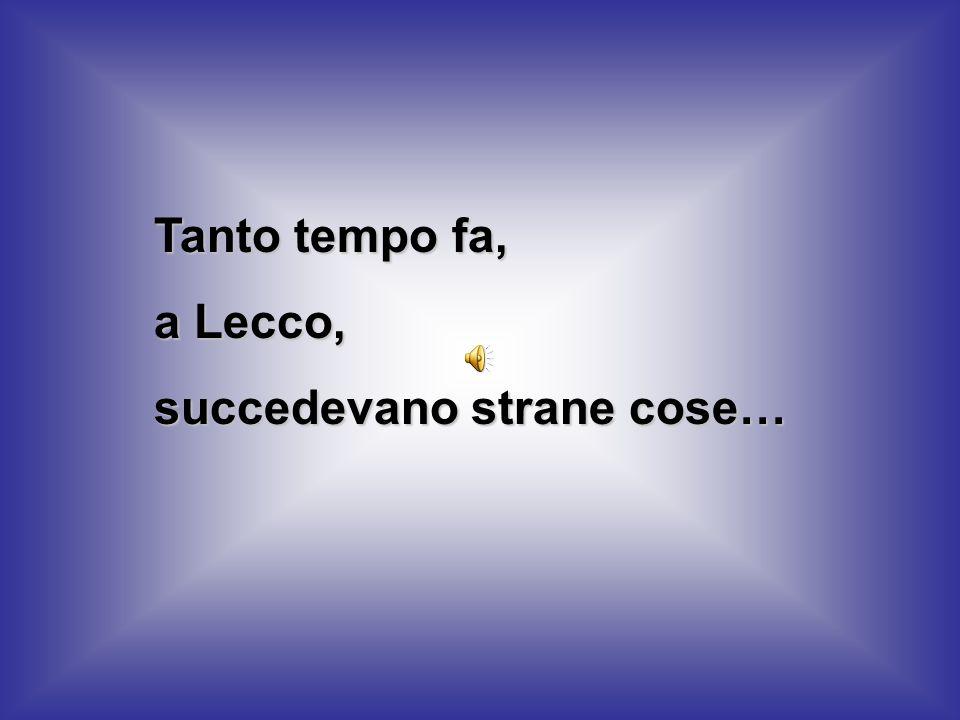 Tanto tempo fa, a Lecco, succedevano strane cose…