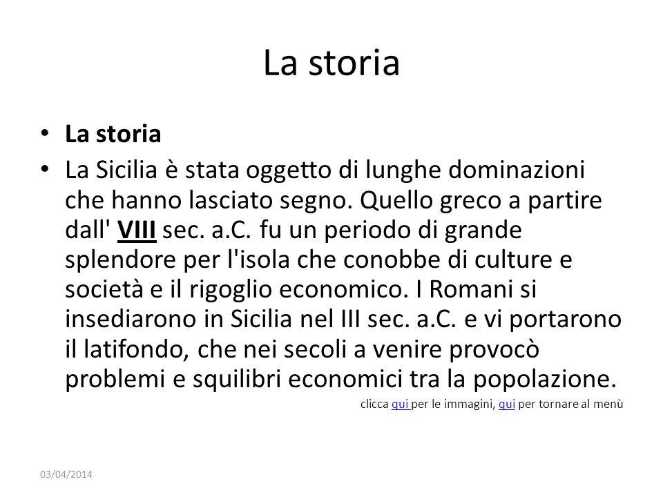 La storia La Sicilia è stata oggetto di lunghe dominazioni che hanno lasciato segno.