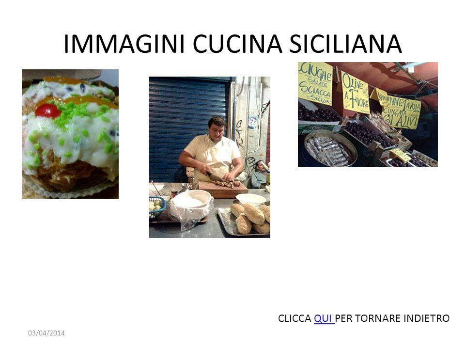 IMMAGINI CUCINA SICILIANA 03/04/2014 CLICCA QUI PER TORNARE INDIETROQUI