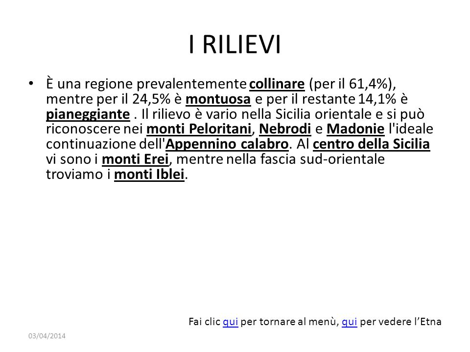 I RILIEVI È una regione prevalentemente collinare (per il 61,4%), mentre per il 24,5% è montuosa e per il restante 14,1% è pianeggiante.