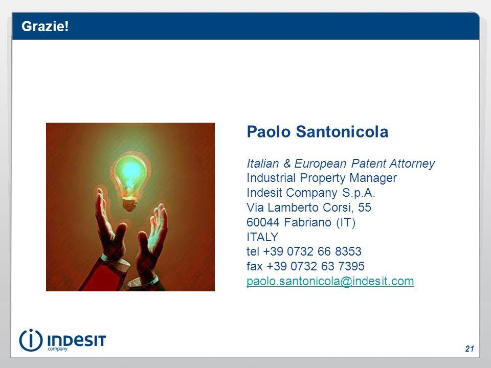 Grazie! Paolo Santonicola Italian & European Patent Attorney Industrial Property Manager Indesit Company S.p.A. Via Lamberto Corsi, 55 60044 Fabriano