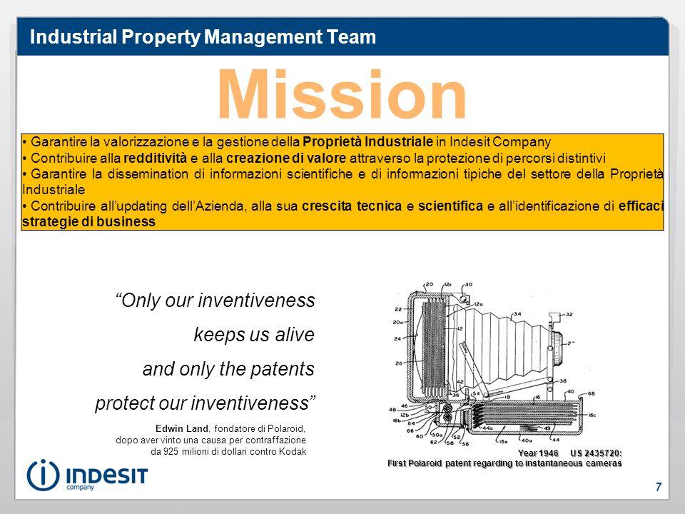 Mission Industrial Property Management Team Garantire la valorizzazione e la gestione della Proprietà Industriale in Indesit Company Contribuire alla