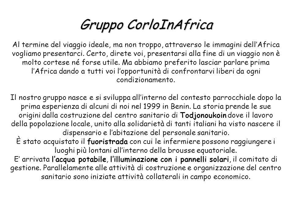 Gruppo CorloInAfrica Gruppo CorloInAfrica Al termine del viaggio ideale, ma non troppo, attraverso le immagini dellAfrica vogliamo presentarci. Certo,