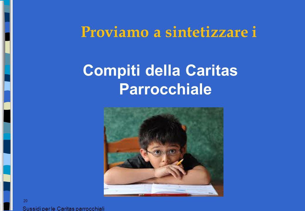Proviamo a sintetizzare i Compiti della Caritas Parrocchiale 20 Sussidi per le Caritas parrocchiali