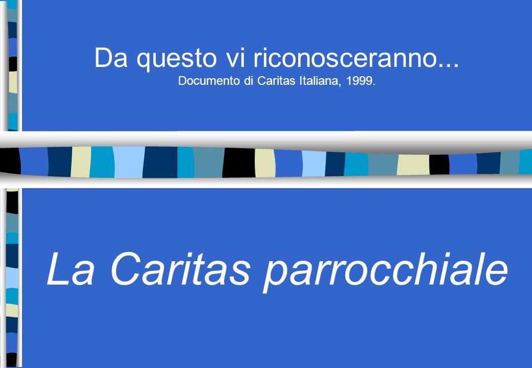 Da questo vi riconosceranno... Documento di Caritas Italiana, 1999. La Caritas parrocchiale