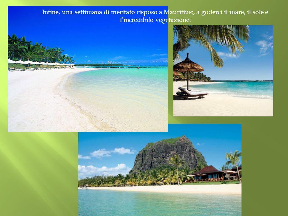 Infine, una settimana di meritato risposo a Mauritius:, a goderci il mare, il sole e lincredibile vegetazione: