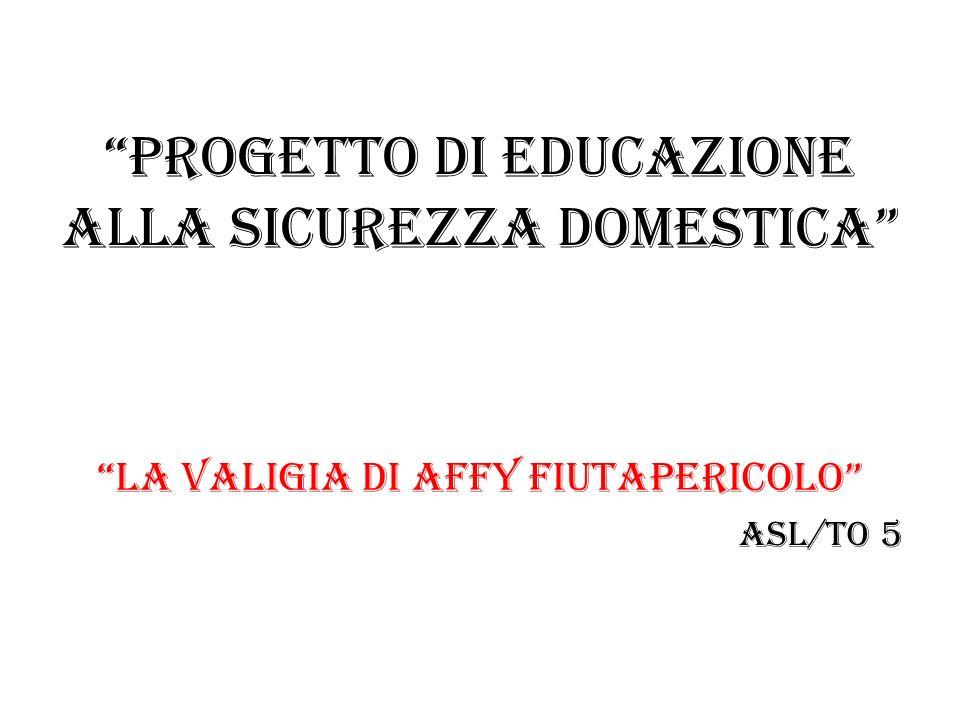 Progetto di EDUCAZIONE ALLA SICUREZZA DOMESTICA La valigia di AFFY FIUTAPERICOLO ASL/TO 5