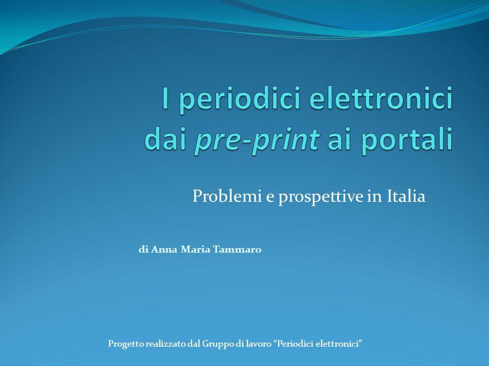 Problemi e prospettive in Italia di Anna Maria Tammaro Progetto realizzato dal Gruppo di lavoro Periodici elettronici