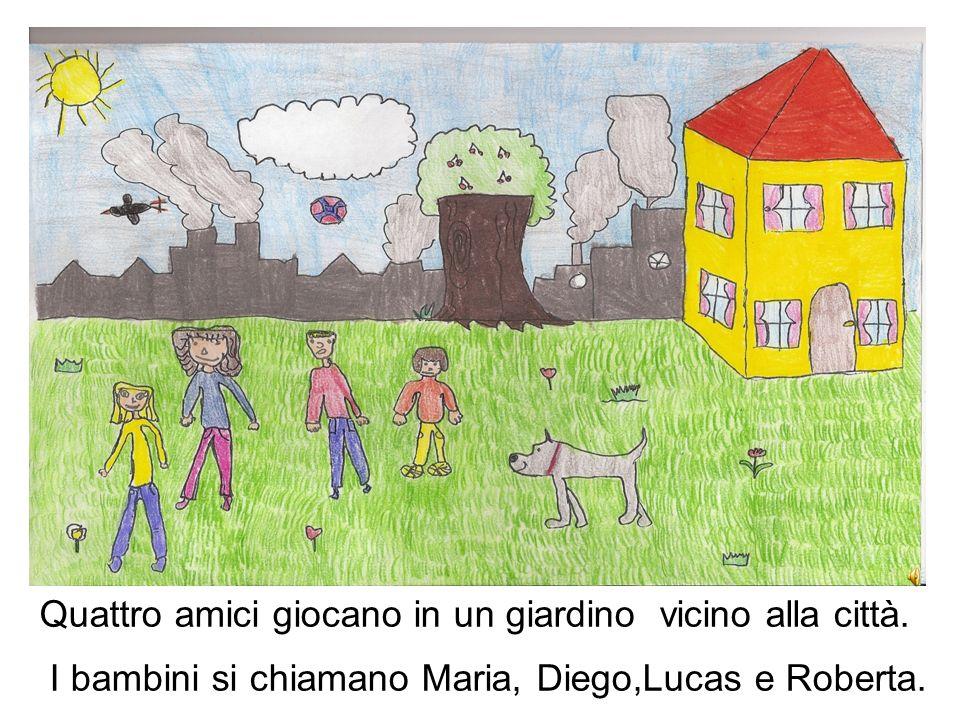 Quattro amici giocano in un giardino vicino alla città. I bambini si chiamano Maria, Diego,Lucas e Roberta.