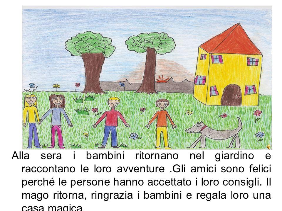 Alla sera i bambini ritornano nel giardino e raccontano le loro avventure.Gli amici sono felici perché le persone hanno accettato i loro consigli. Il