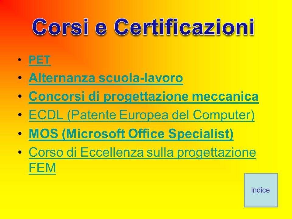 PET Alternanza scuola-lavoro Concorsi di progettazione meccanica ECDL (Patente Europea del Computer) MOS (Microsoft Office Specialist) Corso di Eccellenza sulla progettazione FEMCorso di Eccellenza sulla progettazione FEM indice