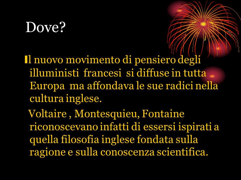Dove? I l nuovo movimento di pensiero degli illuministi francesi si diffuse in tutta Europa ma affondava le sue radici nella cultura inglese. Voltaire