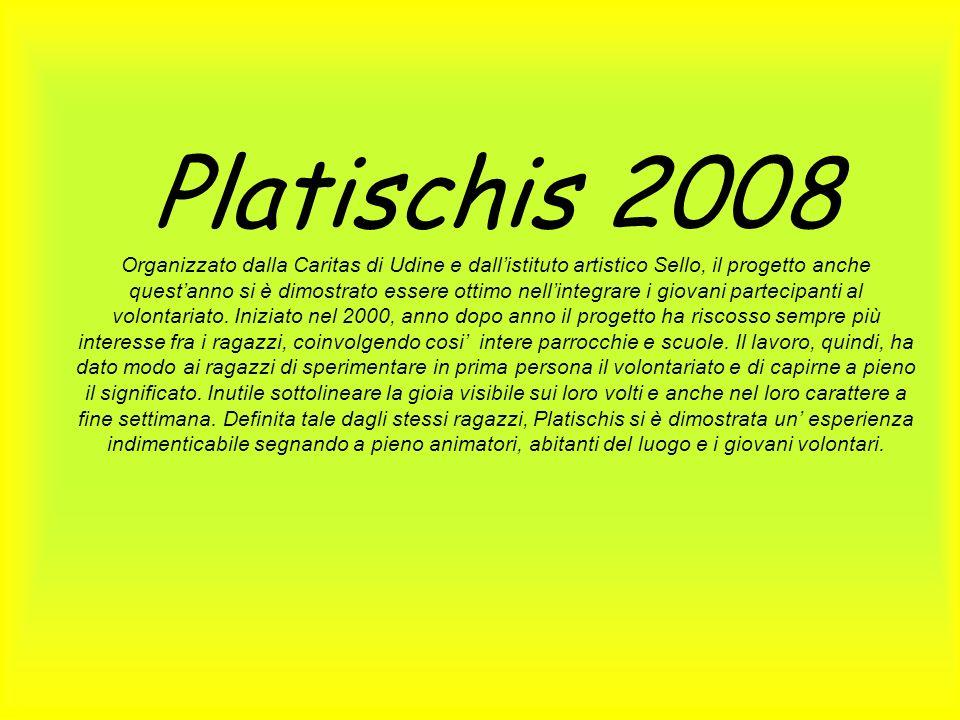 Platischis 2008 Organizzato dalla Caritas di Udine e dallistituto artistico Sello, il progetto anche questanno si è dimostrato essere ottimo nellinteg