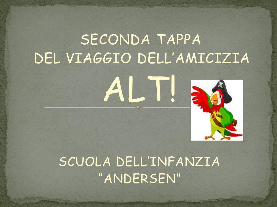 SECONDA TAPPA DEL VIAGGIO DELLAMICIZIA ALT! SCUOLA DELLINFANZIA ANDERSEN