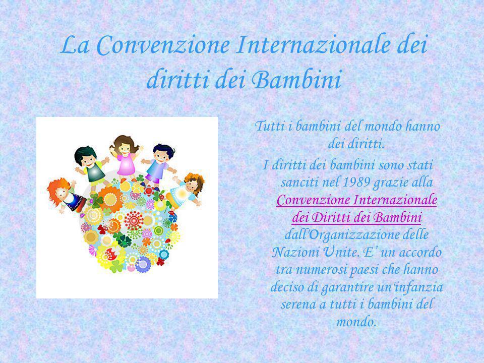 La Convenzione Internazionale dei diritti dei Bambini Tutti i bambini del mondo hanno dei diritti. I diritti dei bambini sono stati sanciti nel 1989 g