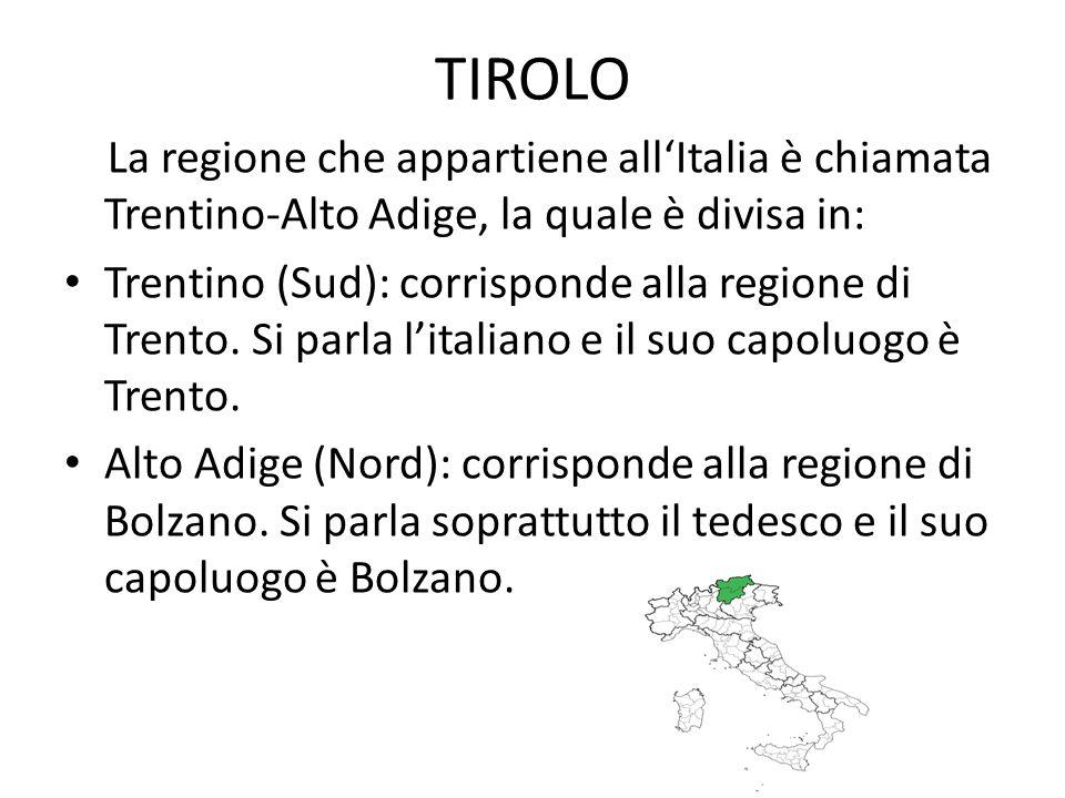 TIROLO La regione che appartiene allItalia è chiamata Trentino-Alto Adige, la quale è divisa in: Trentino (Sud): corrisponde alla regione di Trento. S
