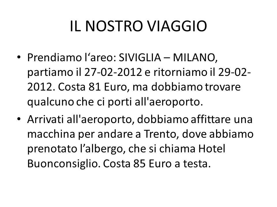 IL NOSTRO VIAGGIO Prendiamo lareo: SIVIGLIA – MILANO, partiamo il 27-02-2012 e ritorniamo il 29-02- 2012. Costa 81 Euro, ma dobbiamo trovare qualcuno