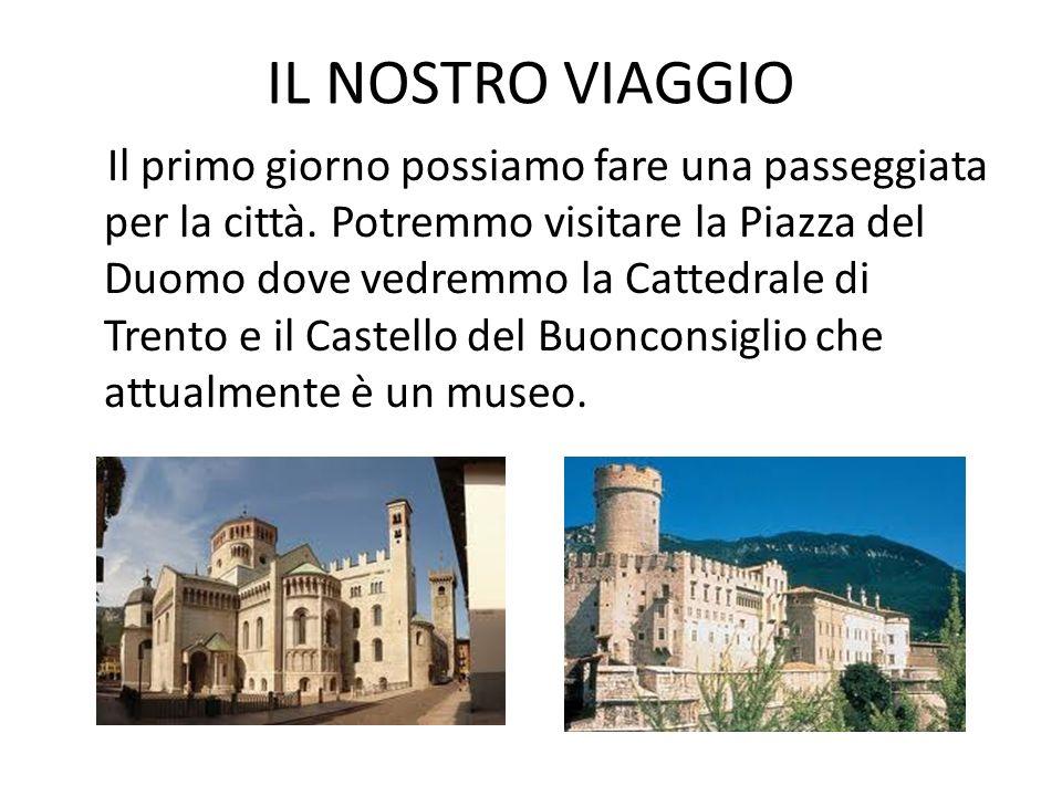 IL NOSTRO VIAGGIO Il primo giorno possiamo fare una passeggiata per la città. Potremmo visitare la Piazza del Duomo dove vedremmo la Cattedrale di Tre
