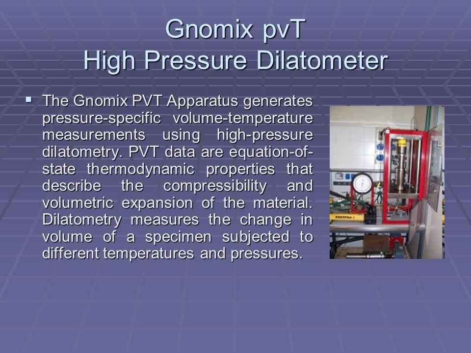 Gnomix pvT High Pressure Dilatometer The Gnomix PVT Apparatus generates pressure-specific volume-temperature measurements using high-pressure dilatome