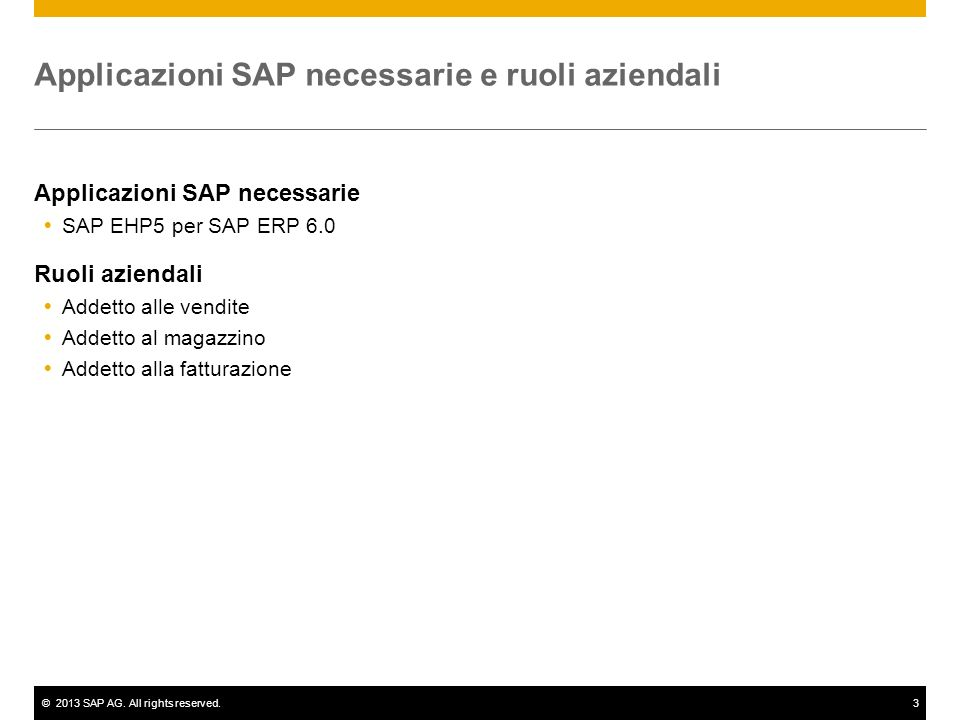 ©2013 SAP AG. All rights reserved.3 Applicazioni SAP necessarie e ruoli aziendali Applicazioni SAP necessarie SAP EHP5 per SAP ERP 6.0 Ruoli aziendali