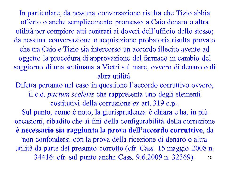 10 In particolare, da nessuna conversazione risulta che Tizio abbia offerto o anche semplicemente promesso a Caio denaro o altra utilità per compiere