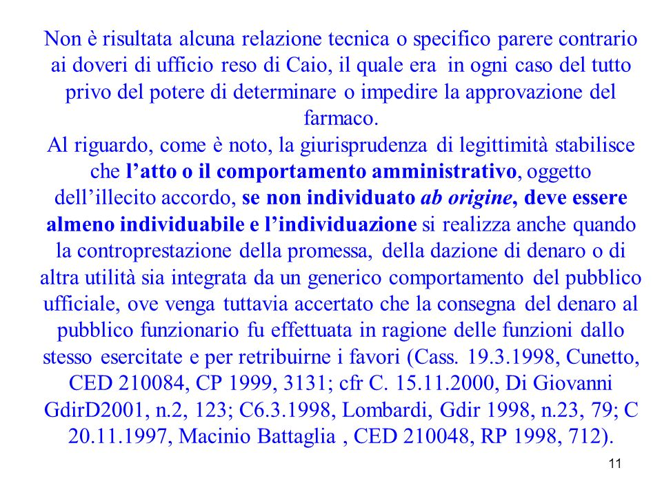 11 Non è risultata alcuna relazione tecnica o specifico parere contrario ai doveri di ufficio reso di Caio, il quale era in ogni caso del tutto privo