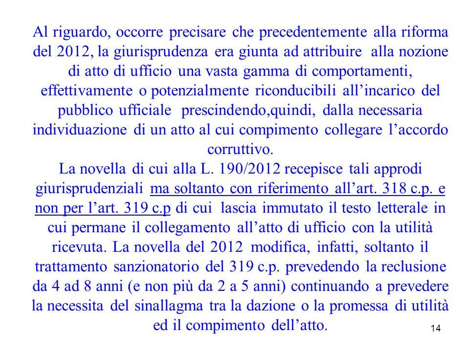 14 Al riguardo, occorre precisare che precedentemente alla riforma del 2012, la giurisprudenza era giunta ad attribuire alla nozione di atto di uffici
