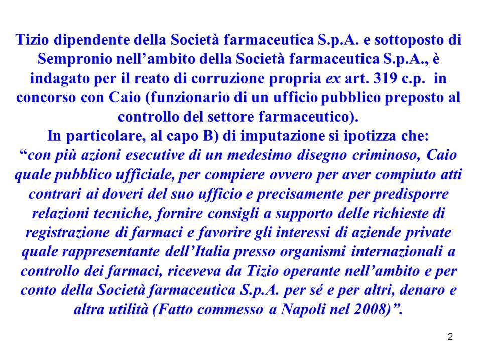 2 Tizio dipendente della Società farmaceutica S.p.A. e sottoposto di Sempronio nellambito della Società farmaceutica S.p.A., è indagato per il reato d