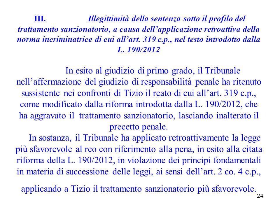 24 III.Illegittimità della sentenza sotto il profilo del trattamento sanzionatorio, a causa dellapplicazione retroattiva della norma incriminatrice di