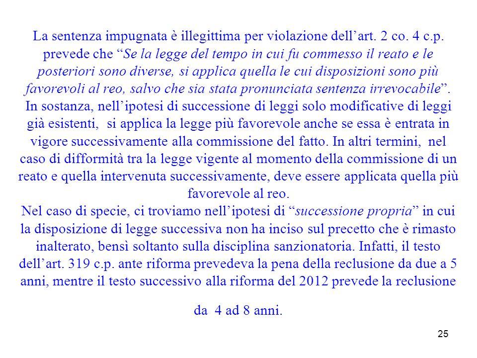 25 La sentenza impugnata è illegittima per violazione dellart. 2 co. 4 c.p. prevede che Se la legge del tempo in cui fu commesso il reato e le posteri