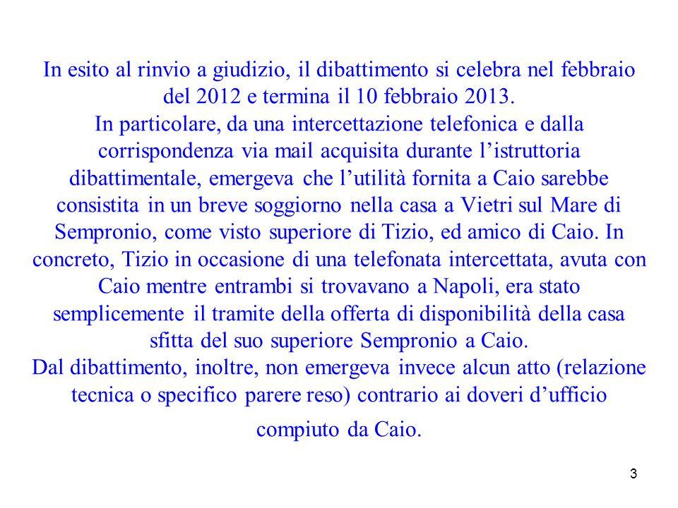 3 In esito al rinvio a giudizio, il dibattimento si celebra nel febbraio del 2012 e termina il 10 febbraio 2013. In particolare, da una intercettazion