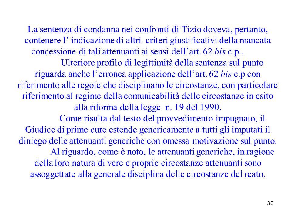 30 La sentenza di condanna nei confronti di Tizio doveva, pertanto, contenere l indicazione di altri criteri giustificativi della mancata concessione