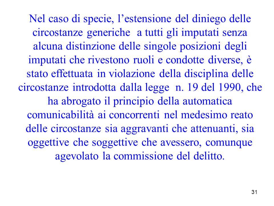 31 Nel caso di specie, lestensione del diniego delle circostanze generiche a tutti gli imputati senza alcuna distinzione delle singole posizioni degli
