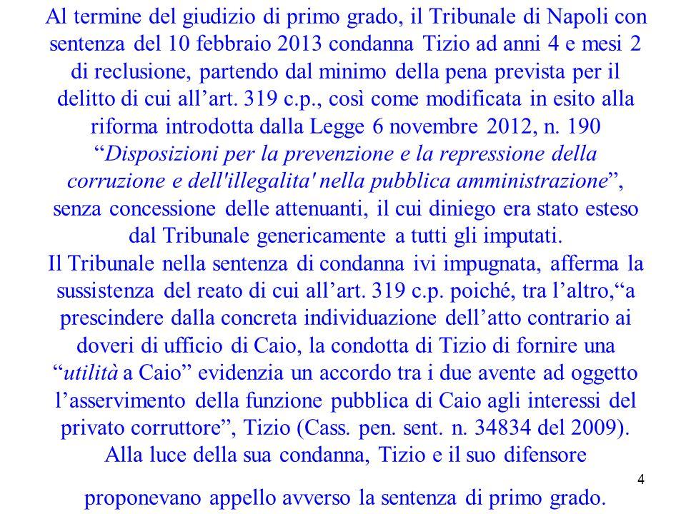 4 Al termine del giudizio di primo grado, il Tribunale di Napoli con sentenza del 10 febbraio 2013 condanna Tizio ad anni 4 e mesi 2 di reclusione, pa