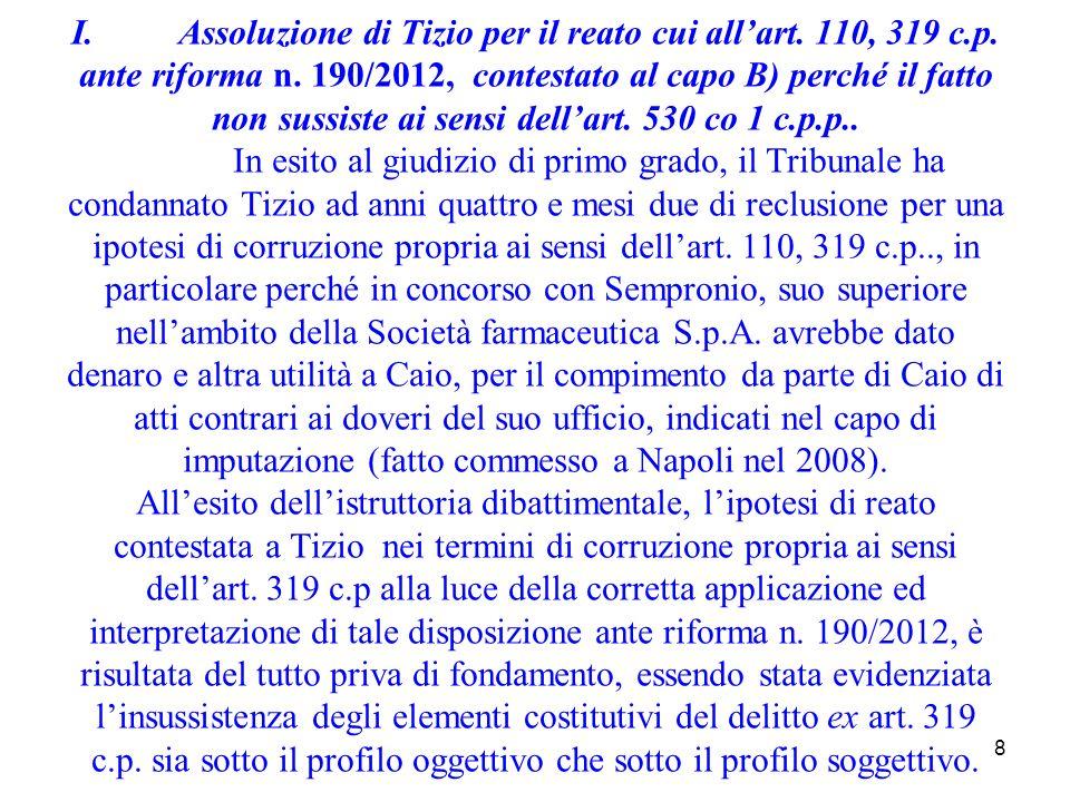 8 I.Assoluzione di Tizio per il reato cui allart. 110, 319 c.p. ante riforma n. 190/2012, contestato al capo B) perché il fatto non sussiste ai sensi