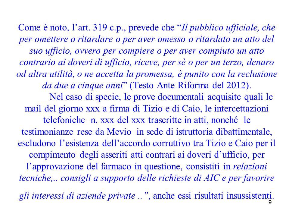 9 Come è noto, lart. 319 c.p., prevede che Il pubblico ufficiale, che per omettere o ritardare o per aver omesso o ritardato un atto del suo ufficio,