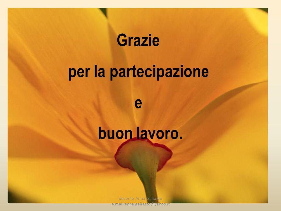 Grazie per la partecipazione e buon lavoro. docente Anna Galiazzo e.mail:anna.galiazzo@yahoo.it