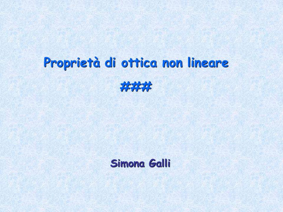 Proprietà di ottica non lineare ### Simona Galli