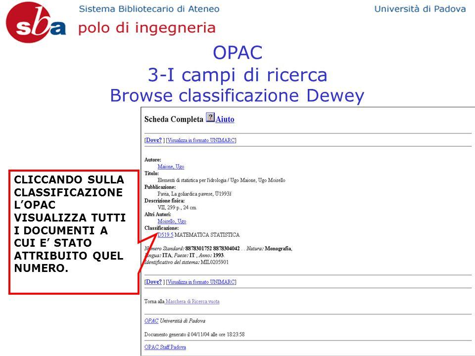 OPAC 3-I campi di ricerca Browse classificazione Dewey CLICCANDO SULLA CLASSIFICAZIONE LOPAC VISUALIZZA TUTTI I DOCUMENTI A CUI E STATO ATTRIBUITO QUEL NUMERO.