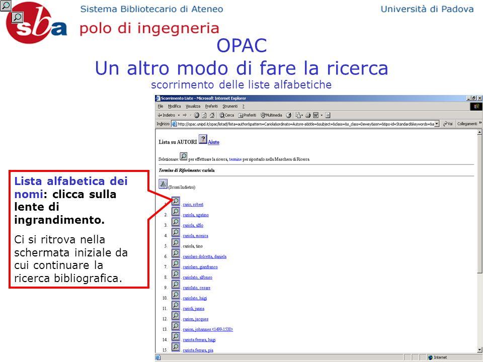 OPAC Un altro modo di fare la ricerca scorrimento delle liste alfabetiche Lista alfabetica dei nomi: clicca sulla lente di ingrandimento. Ci si ritrov