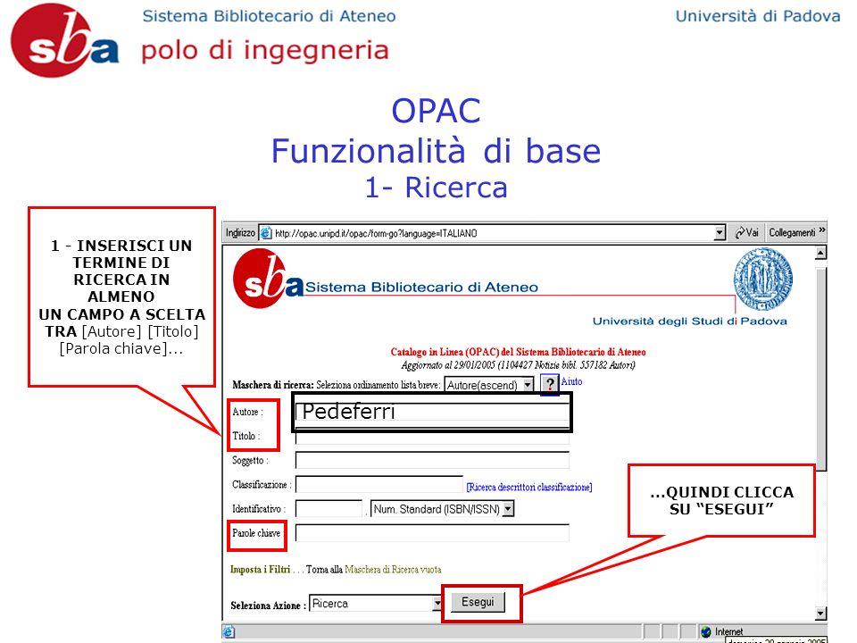 OPAC Funzionalità di base 1- Ricerca Pedeferri 1 - INSERISCI UN TERMINE DI RICERCA IN ALMENO UN CAMPO A SCELTA TRA [Autore] [Titolo] [Parola chiave]..