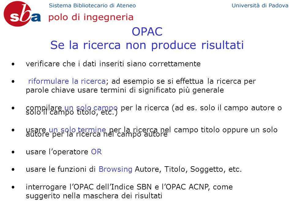 OPAC Se la ricerca non produce risultati verificare che i dati inseriti siano correttamente riformulare la ricerca; ad esempio se si effettua la ricer