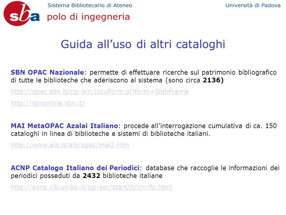 Guida alluso di altri cataloghi SBN OPAC Nazionale: permette di effettuare ricerche sul patrimonio bibliografico di tutte le biblioteche che aderiscono al sistema (sono circa 2136) http://opac.sbn.it/cgi-bin/IccuForm.pl?form=WebFrame http://sbnonline.sbn.it/ MAI MetaOPAC Azalai Italiano: procede allinterrogazione cumulativa di ca.