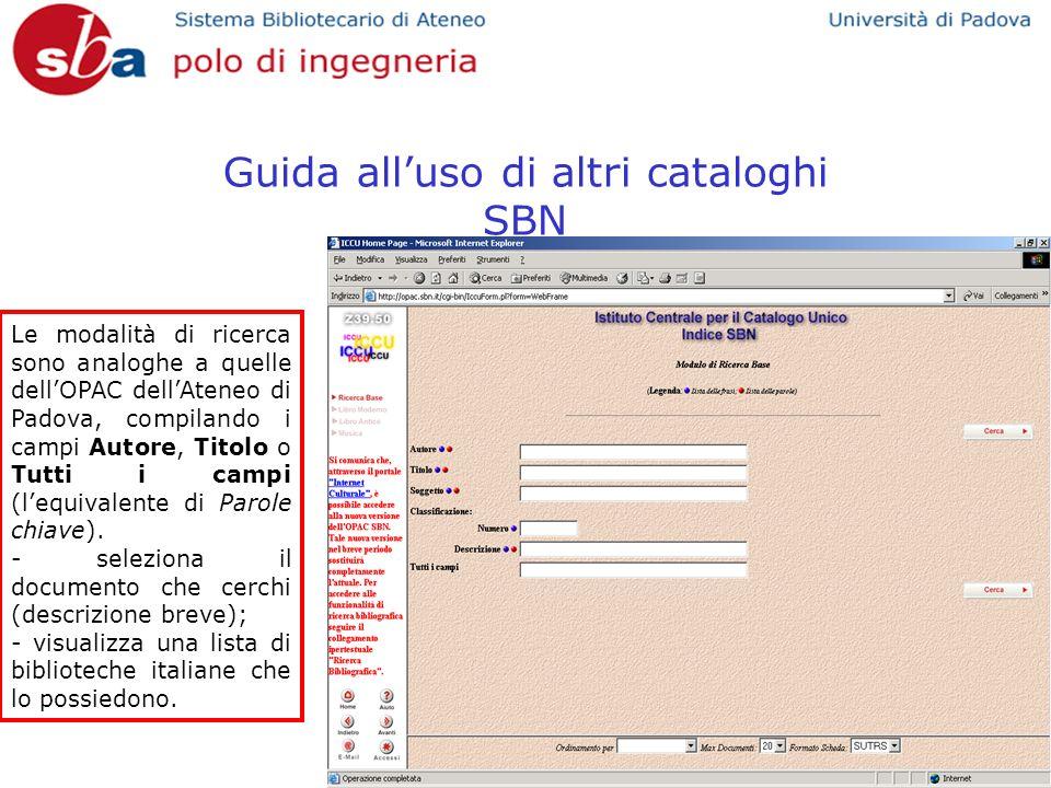 Guida alluso di altri cataloghi SBN Le modalità di ricerca sono analoghe a quelle dellOPAC dellAteneo di Padova, compilando i campi Autore, Titolo o Tutti i campi (lequivalente di Parole chiave).