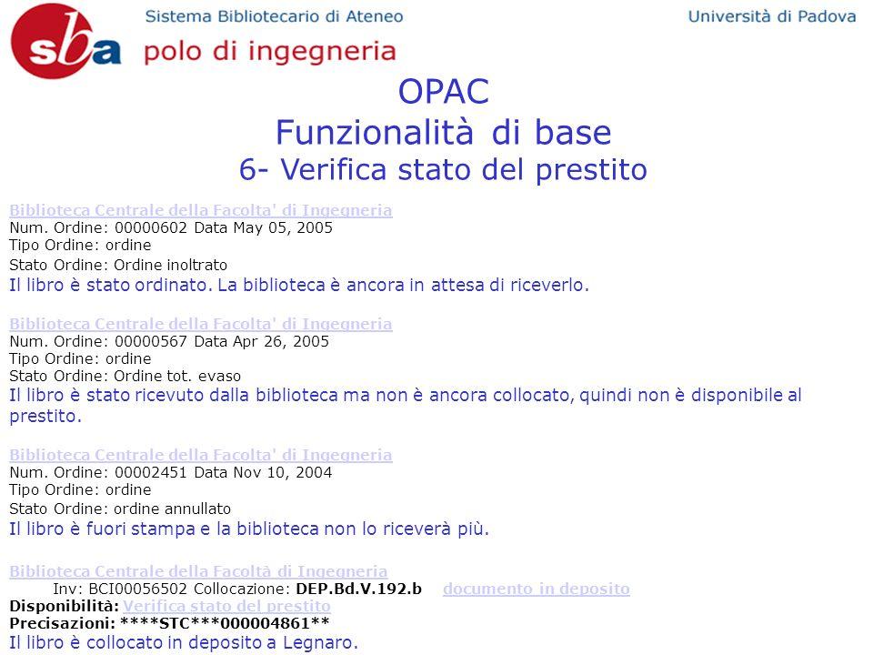 OPAC Funzionalità di base 6- Verifica stato del prestito Biblioteca Centrale della Facolta' di Ingegneria Num. Ordine: 00000602 Data May 05, 2005 Tipo