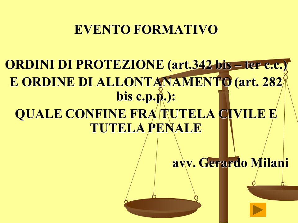 EVENTO FORMATIVO ORDINI DI PROTEZIONE (art.342 bis – ter c.c.) E ORDINE DI ALLONTANAMENTO (art. 282 bis c.p.p.): QUALE CONFINE FRA TUTELA CIVILE E TUT