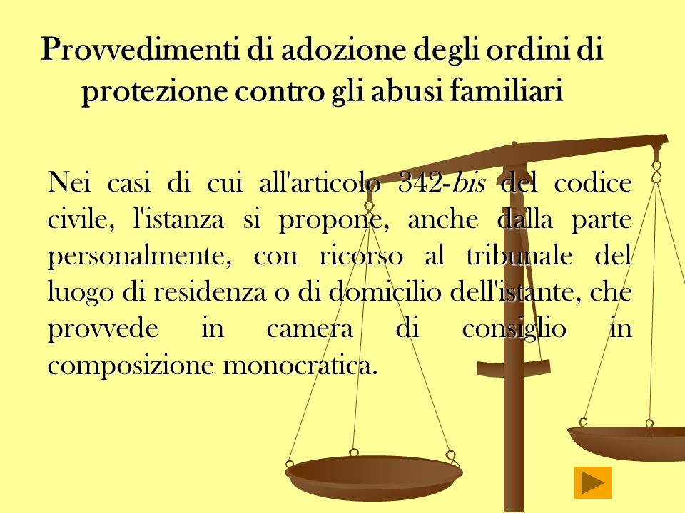 Provvedimenti di adozione degli ordini di protezione contro gli abusi familiari Nei casi di cui all'articolo 342-bis del codice civile, l'istanza si p