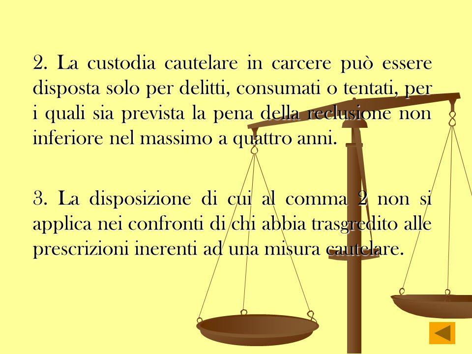 2. La custodia cautelare in carcere può essere disposta solo per delitti, consumati o tentati, per i quali sia prevista la pena della reclusione non i