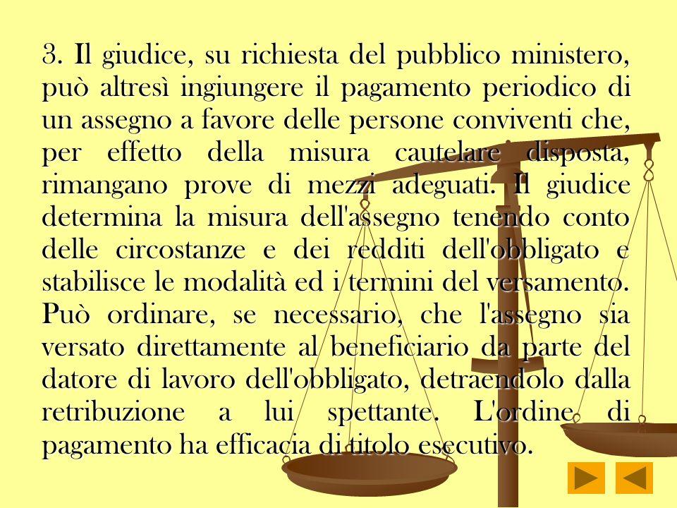 3. Il giudice, su richiesta del pubblico ministero, può altresì ingiungere il pagamento periodico di un assegno a favore delle persone conviventi che,